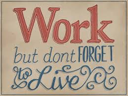 Work to live, don't live towork