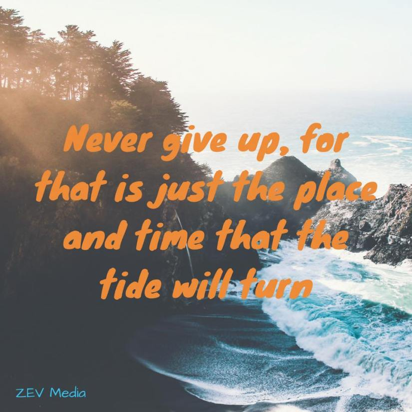 When You Feel Like Giving Up, Remember the Tide WillTurn